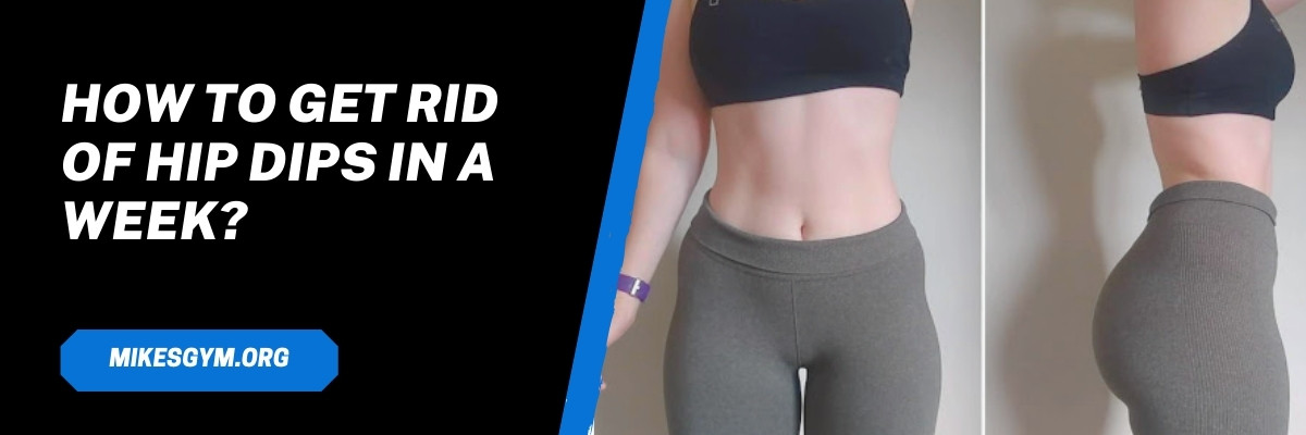 HOW TO GET RID OF HIP DIPS IN A WEEK