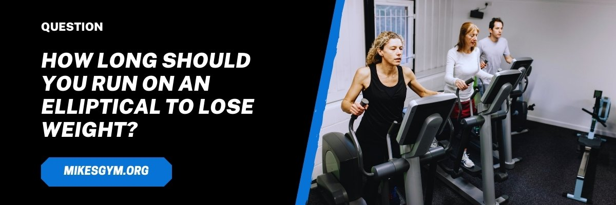 How Long Should You Run On An Elliptical To Lose Weight