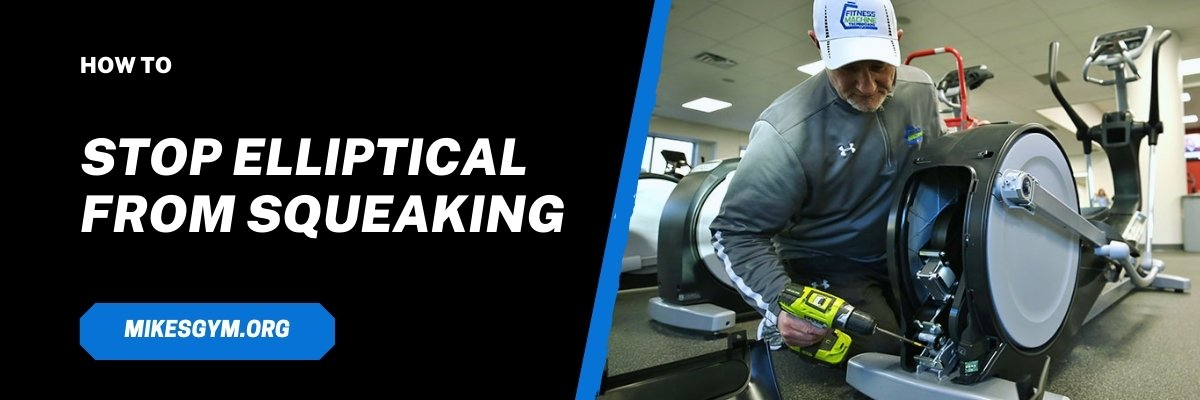 how to STOP ELLIPTICAL FROM SQUEAKING