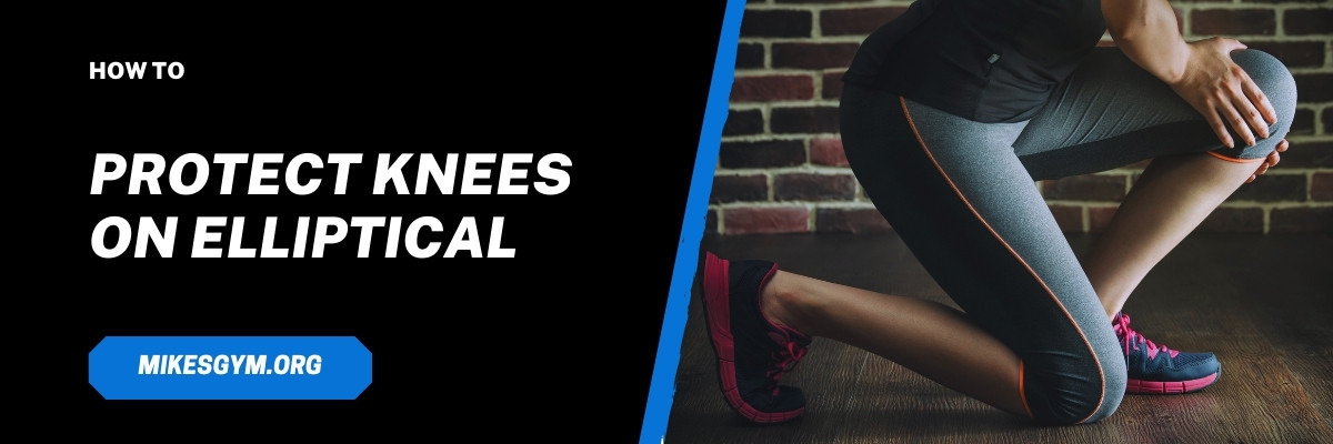 how to protect knees on elliptical